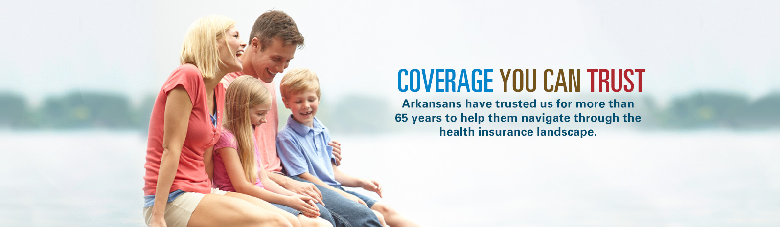 Arkansans have trusted us for more than 65 years to help them navigate through the health insurance landscape.